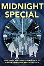 Midnight Special: 2019 Anthology of writings by members of the Midwest Writers Guild of Evansville, Indiana