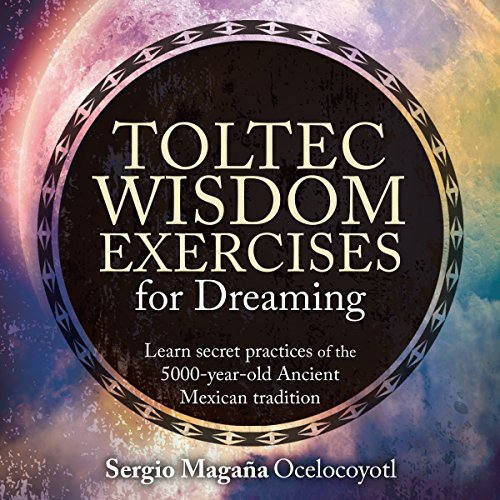 Toltec Wisdom Exercises for Dreaming audiobook cover art