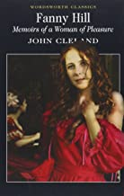 Fanny Hill: Memoirs of a Woman of Pleasure: Or Memoirs of a Woman of Pleasure (Wordsworth Classics) by John Cleland (5-Mar-2000) Paperback