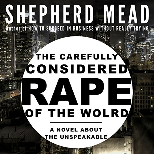 The Carefully Considered Rape of the World audiobook cover art