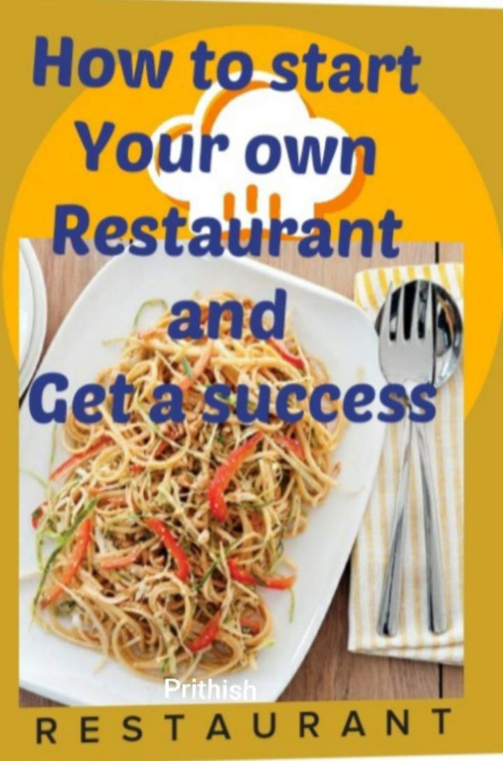 How to start your own restaurant and get a success: Restaurant