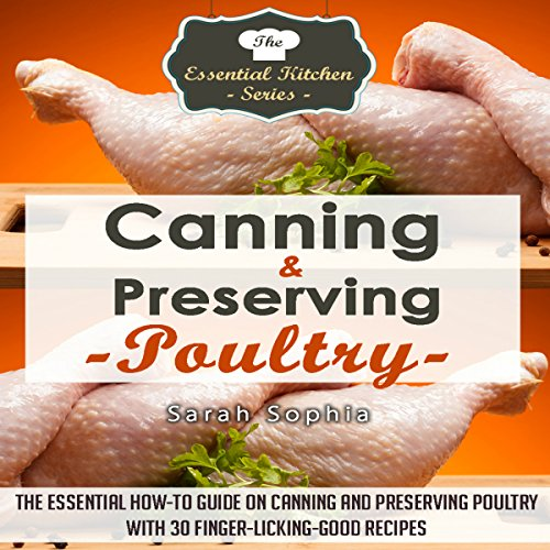 Canning & Preserving Poultry: The Essential How-To Guide on Canning and Preserving Poultry with 30 Finger-Licking Good Recipes audiobook cover art