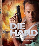 Die Hard: The Ultimate Visual History - David S Cohen