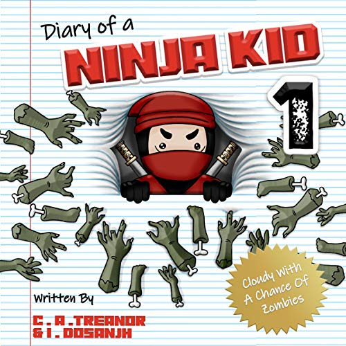 Diary of a Ninja Kid, Book 1: Cloudy with a Chance of Zombies Audiobook By C A Treanor, I Dosanjh cover art