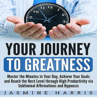 Your Journey to Greatness: Master the Minutes in Your Day, Achieve Your Goals and Reach the Next Level Through High Productivity via Subliminal Affirmations and Hypnosis audiobook cover art