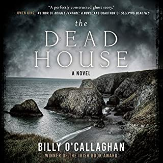 The Dead House     A Novel              Written by:                                                                                                                                 Billy O'Callaghan                               Narrated by:                                                                                                                                 Simon Mattacks                      Length: 4 hrs and 30 mins     Not rated yet     Overall 0.0