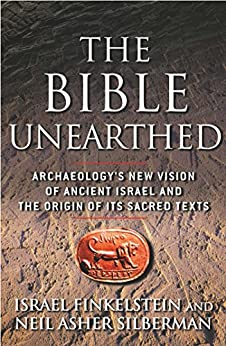 The Bible Unearthed: Archaeology's New Vision of Ancient Israel and the Origin of Sacred Texts (English Edition) por [Israel Finkelstein, Neil Asher Silberman]