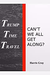 Trump Time Travel: Can't We All Get Along Kindle Edition