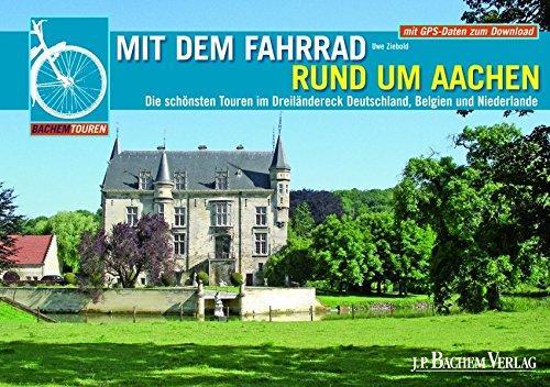 Mit dem Fahrrad rund um Aachen: Die 12 schönsten Touren im Dreiländereck Deutschland, Niederlande, Belgien
