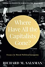 Where Have All the Capitalists Gone?: Essays in Moral Political Economy