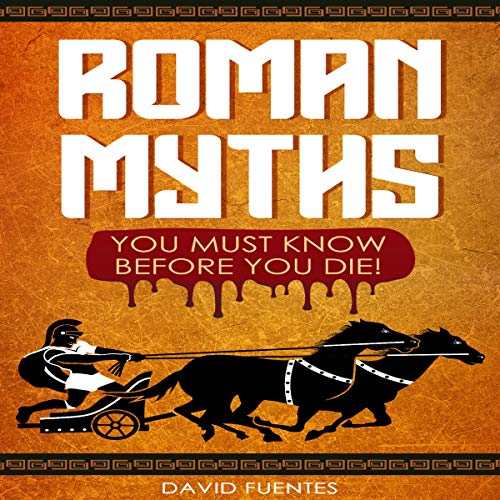 Roman Myths: You Must Know Before You Die! Audiobook By David Fuentes cover art