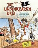 Die Unsinkbaren Drei - Die unglaublichen Abenteuer der besten Piraten der Welt: Mit Lieder-CD (Die Unsinkbaren Drei-Reihe, Band 1)