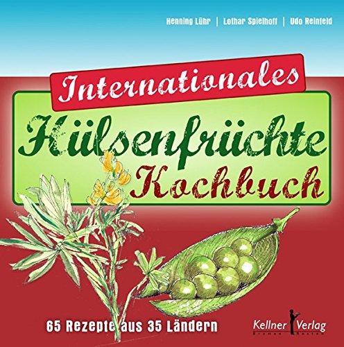 Das Internationale Hülsenfrüchte-Kochbuch: 65 Rezepte aus 35 Ländern: 65 Rezepte aus 35 Lndern