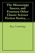 The Mississippi Saucer, and Fourteen Other Classic Science Fiction Stories, From the 30's to the 60's