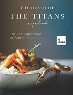 The Clash of The Titans Recipe Book: For The Superhero or God in You