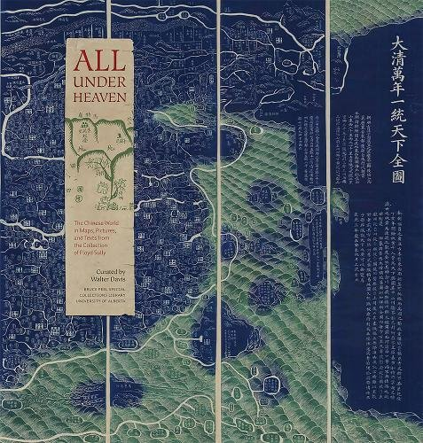 All under Heaven: The Chinese World in Maps, Pictures, and Texts from the Collection of Floyd Sully (Bruce Peel Special Collections)