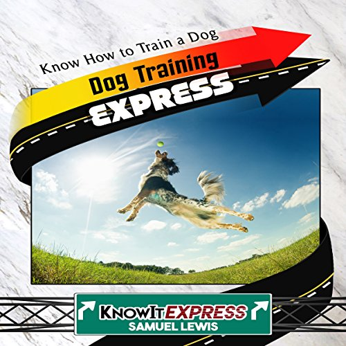 Dog Training Express: Know How to Train a Dog audiobook cover art