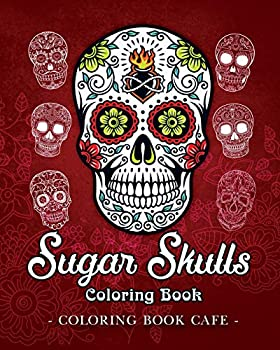 Sugar Skulls Coloring Book  A Coloring Book for Adults Featuring Fun Day of the Dead Sugar Skull Designs and Easy Patterns for Relaxation