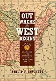Out Where the West Begins, Volume 2: Creating and Civilizing the American West (Volume 2)