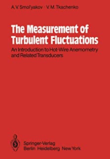 The Measurement of Turbulent Fluctuations: An Introduction to Hot-Wire Anemometry and Related Transducers
