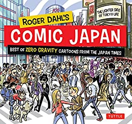 [Roger Dahl]のRoger Dahl's Comic Japan: Best of Zero Gravity Cartoons from The Japan Times-The Lighter Side of Tokyo Life (English Edition)