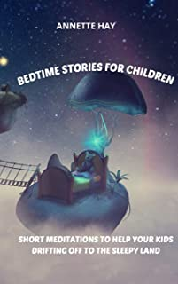 Bedtime Stories for Children: Short meditations to help your kids drifting off to the sleepy land