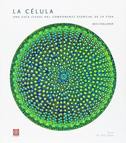 La célula: Una guía visual del componente esencial de la vida: 34 (Grandes temas)