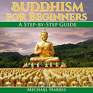 Buddhism for Beginners     A Step-by-Step Guide              By:                                                                                                                                 Michael Harris                               Narrated by:                                                                                                                                 Matt Haynes                      Length: 38 mins     17 ratings     Overall 4.4