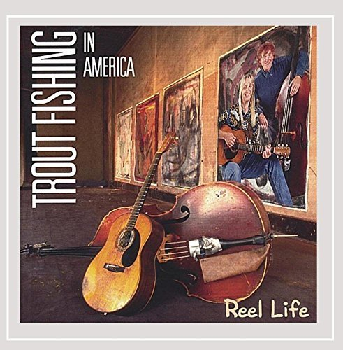 Reel Life by Trout Fishing In America (1996-07-16)