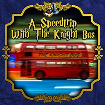 A Speedtrip with the Knight bus
