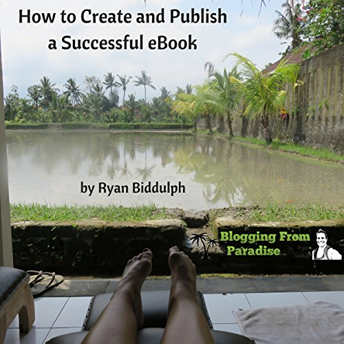Blogging from Paradise: How to Create and Publish a Successful eBook                   By:                                                                                                                                 Ryan Biddulph                               Narrated by:                                                                                                                                 Dave Wright                      Length: 1 hr and 45 mins     2 ratings     Overall 4.5