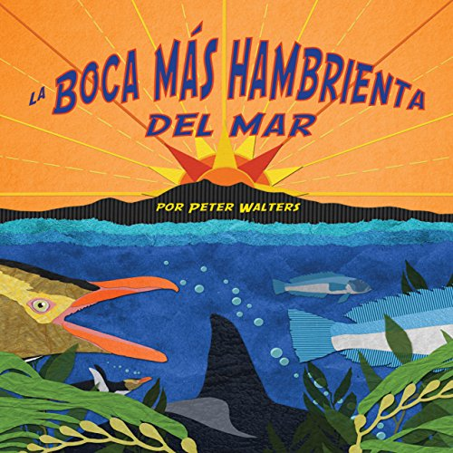 La boca más hambrienta del mar [The Hungry Mouth of the Sea]  Audiolibri