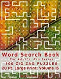 Word Search Book For Adults: Pro Series, 100 Zig Zag Puzzles, 20 Pt. Large Print, Vol. 15 (Pro Word Search Books For Adults)