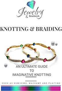 Knotting & Braiding: An Ultimate Guide To Imaginative Knotting, Such As Kumihimo, Macrame And Plaiting. (English Edition)