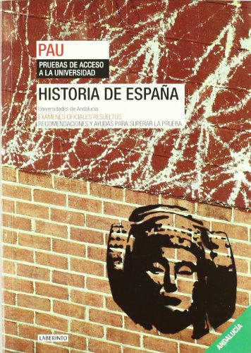 Historia de España. Universidades de Andalucía: Exámenes oficiales resueltos. Recomendaciones y ayudas para superar la prueba
