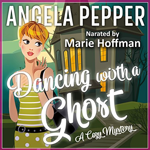 Dancing with a Ghost      Restless Spirits Cozy Ghost Mysteries, Book 3              By:                                                                                                                                 Angela Pepper                               Narrated by:                                                                                                                                 Marie Hoffman                      Length: 6 hrs and 57 mins     10 ratings     Overall 4.3