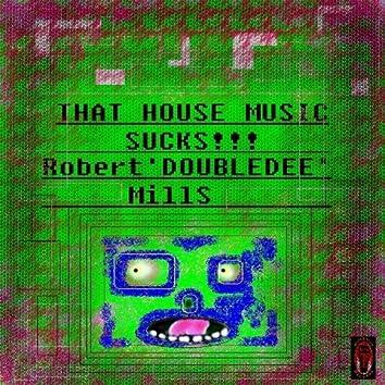 That House Music Sucks