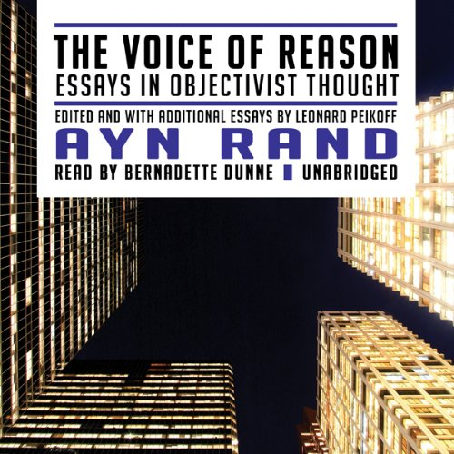 ayn rand voice of reason essays The voice of reason cover as you will learn from this collection of essays, most  written by ayn rand, her philosophy of objectivism entailed that she was neither .