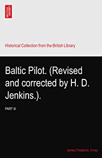 Baltic Pilot. (Revised and corrected by H. D. Jenkins.).: PART III