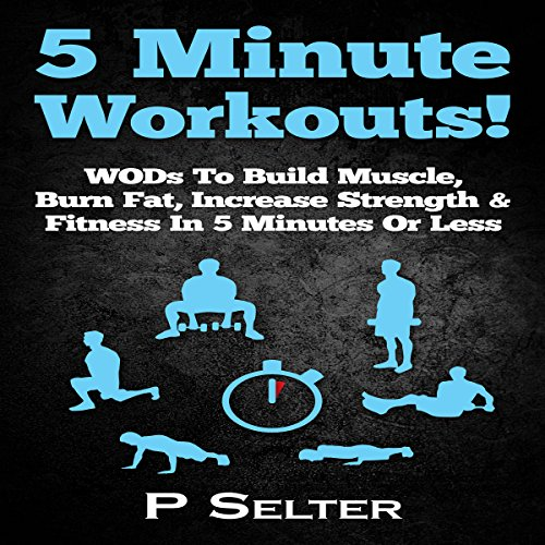 5 Minute Workouts! WODs to Build Muscle, Burn Fat, Increase Strength & Fitness in 5 Minutes or Less audiobook cover art