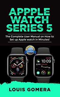 APPLE WATCH SERIES 5: The Complete User Manual on How to Set up Apple watch in Minutes!