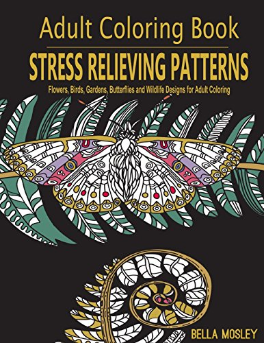 Adult Coloring Book: Stress Relieving Patterns: Flowers, Birds, Gardens, Butterflies and Wildlife Designs for Adult Coloring (Volume 1)