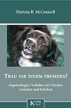 Trau nie einem Fremden!: Angstbedingtes Verhalten bei Hunden erkennen und beheben (German Edition)