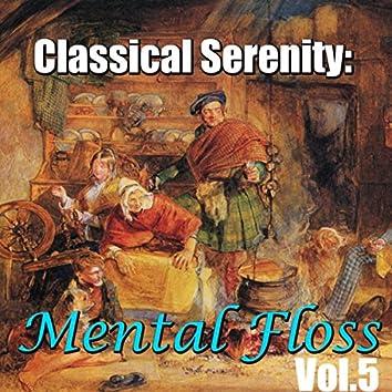 Classical Serenity: Mental Floss, Vol.5