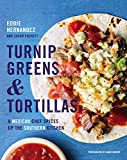 Turnip Greens & Tortillas: A Mexican Chef Spices Up the Southern Kitchen (English Edition)