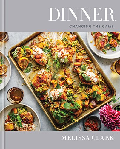 Dinner: Changing the Game by Melissa Clark