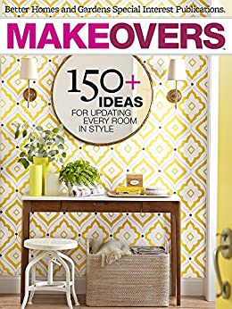 Makeovers: 150+ Ideas for Updating Every Room in Style by [Better Homes and Gardens]