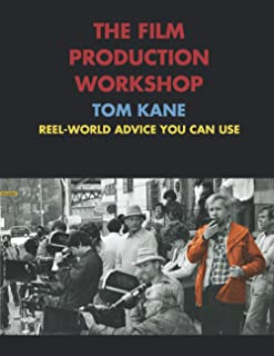 The Film Production Workshop (Premium Edition): Reel-World Advice You Can Use