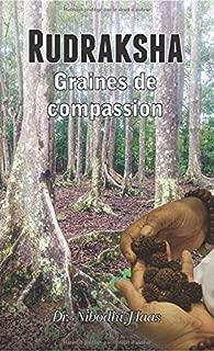 Rudraksha, Graines de compassion (French Edition)