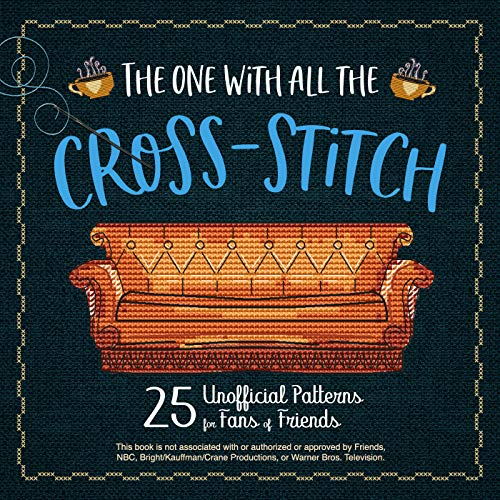 The One with All the Cross-Stitch: 25 Unofficial Patterns for Fans of Friends